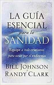 La guía esencial para la sanidad: Equipe a todo cristiano para orar por el enfermo