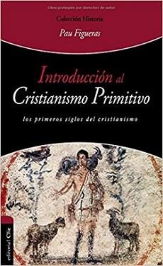 Introducción al cristianismo primitivo: Los primeros siglos del cristianismo