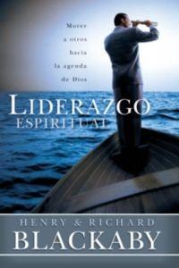 Liderazgo espiritual: Cómo movilizar a las personas hacia el propósito de Dios