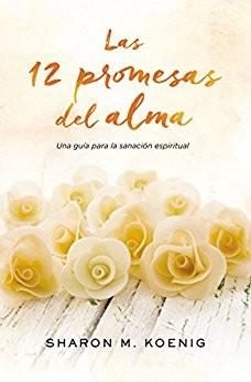 Las 12 promesas del alma: Una guía para la sanación espiritual