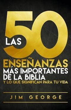 Las 50 enseñanzas más importantes de la biblia y lo que significan para tu vida