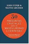 50 preguntas cruciales sobre la masculinidad & feminidad: Un panorama bíblico de los asuntos más cuestionados
