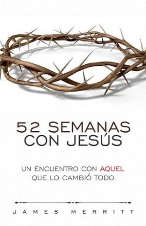 52 semanas con Jesús: Un encuentro con Aquel que lo cambió todo