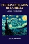Figuras estelares de la Biblia: su vida y su mensaje