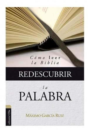 Redescubrir la Palabra: Cómo leer la Biblia
