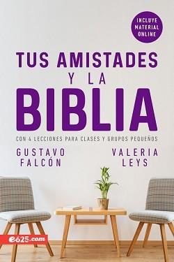 Tus amistades y la Biblia, con 4 lecciones para clases y grupos pequeños
