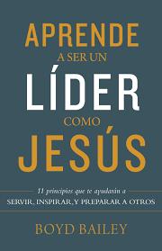 Aprende a ser un líder como Jesús: 11 principios que te ayudarán a servir, inspirar y preparar a otros.