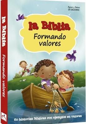 La Biblia formando valores: 60 historias bíblicas con ejemplos en valores