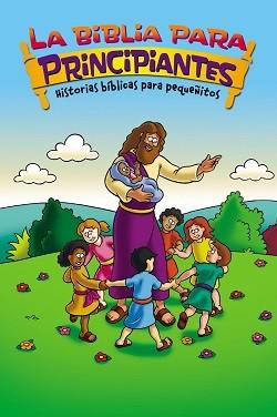 La Biblia para principiantes: Historias bíblicas para pequeñitos