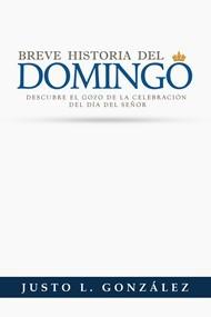 Breve historia del domingo: Descubre el gozo de la celebración del Día del Señor