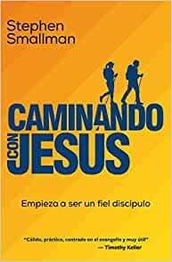 Caminando con Jesús: Empieza a ser un fiel discípulo