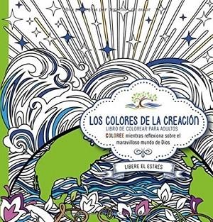 Los colores de la creación - Libro de colorear para adultos: Coloree mientras reflexiona sobre el maravilloso mundo de Dios.