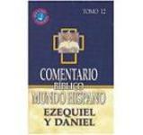 Comentario Bíblico Mundo Hispano-Tomo 12: Ezequiel y Daniel