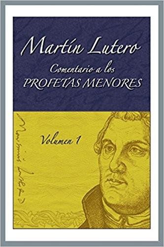 Comentario a los profetas menores: Volúmen 1 - Martín Lutero