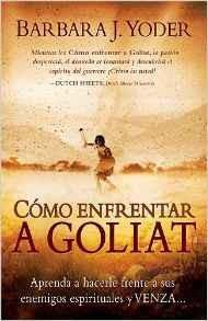 Cómo enfrentar a Goliat: Aprenda a hacerle frente a sus enemigos espirituales y venza...