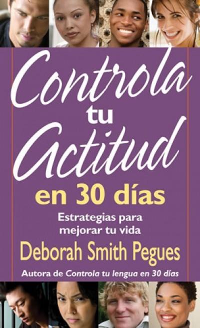 Controla tu actitud en 30 días: Estrategias para mejorar tu vida
