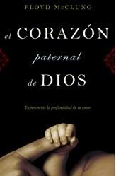 El corazón paternal de Dios: Experimente la profundidad de su amor