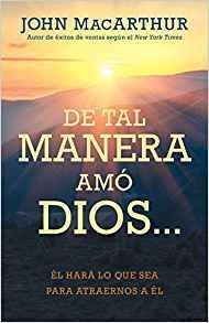 De tal manera amó Dios...Él hará lo que sea para atraernos a él