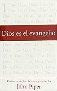 Dios es el evangelio: Para el alma hambrienta y sedienta