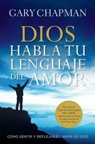 Dios habla tu lenguaje del amor: Cómo sentir y reflejar el amor de Dios