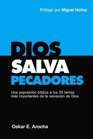 Dios salva pecadores: Una exposición bíblica a los 20 temas más importantes de la salvación de Dios
