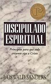 Discipulado espiritual: Principios para que todo creyente siga a Cristo