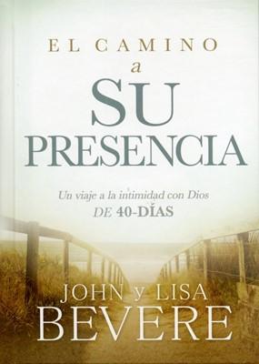 El camino a Su presencia: Un viaje a la intimidad con Dios de 40 días
