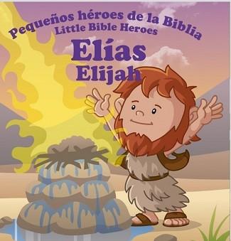 Elías Elijah: Pequeños héroes de la Biblia (Bilingüe)