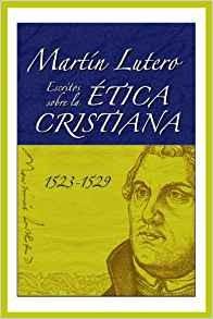 Escritos sobre la Ética cristiana - Martín Lutero