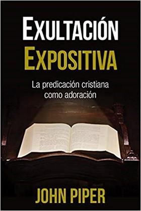 Exultación expositiva: La predicación cristiana como adoración