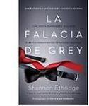 La falacia de grey. Cincuenta sombras de realidades para tus pensamientos y fantasías sexuales
