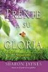 Frente a su gloria-La magnífica respuesta de Dios a tu deseo por algo mejor