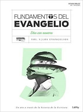 Fundamentos del evangelio: Dios con nosotros- Vol. 5/Los evangelios. Estudio bíblico de 7 sesiones