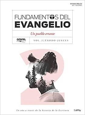 Fundamentos del evangelio: Un pueblo errante. Vol. 2/ Éxodo-Jueces. Estudio bíblico de 7 sesiones
