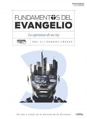 Fundamentos del evangelio: La esperanza de un rey- Vol. 3/1 samuel-1 Reyes. Estudio bíblico en 7 sesiones