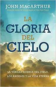 La gloria del cielo: La verdad acerca del cielo, los ángeles y la vida eterna