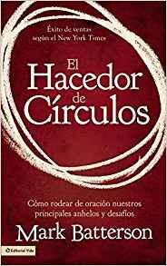 El hacedor de círculos: Cómo rodear de oración nuestros principales anhelos y desafíos
