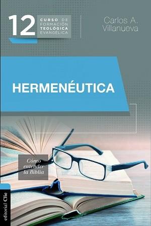 Hermenéutica: Cómo entender la Biblia - Curso de Formación Teológica Evangélica Tomo 12