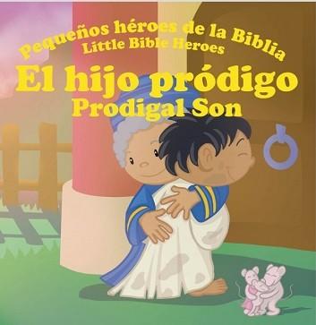 El hijo pródigo/Prodigal son - Pequeños héroes de la Biblia (Bilingüe)