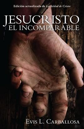 Jesucristo el incomparable - Edición actualizada de La deidad de Cristo