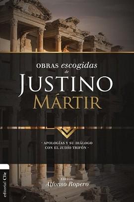 Obras escogidas de Justino Martir: Apologtías y su diálogo con el judío Trifón