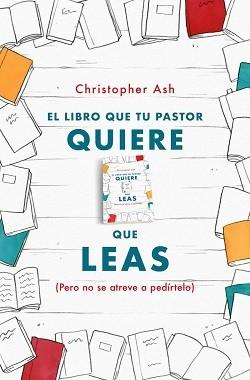 El libro que tu pastor quiere que leas (pero no se atreve a pedírtelo)