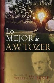 Lo mejor de A. W. Tozer - Libro Uno