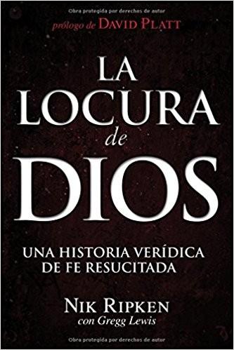 La locura de Dios: Una historia verídica de fe resucitada