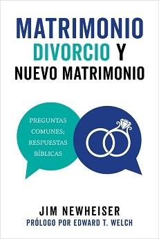 Matrimonio, divorcio y nuevo matrimonio: Preguntas comunes; respuestas bíblicas