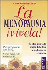 La menopausia ¡Vívela! El libro que toda mujer debe leer y los hombres...conocer