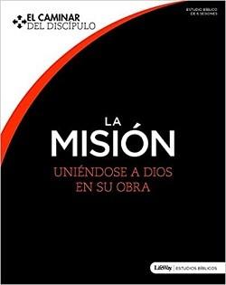 La misión: Uniéndose a Dios en su obra - El caminar del discípulo - Estudio bíblico de 6 sesiones