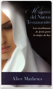 Mujeres del Nuevo Testamento: Las enseñanzas de Jesús para la mujer de hoy