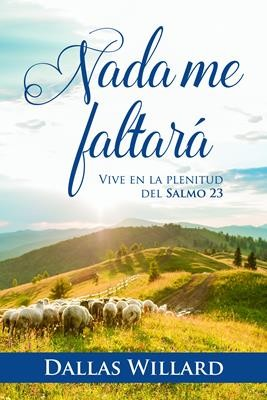 Nada me faltará: Vive en la plenitud del Salmo 23