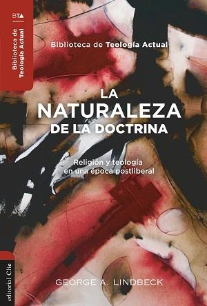 La naturaleza de la doctrina: Religión y teología en una época postliberal